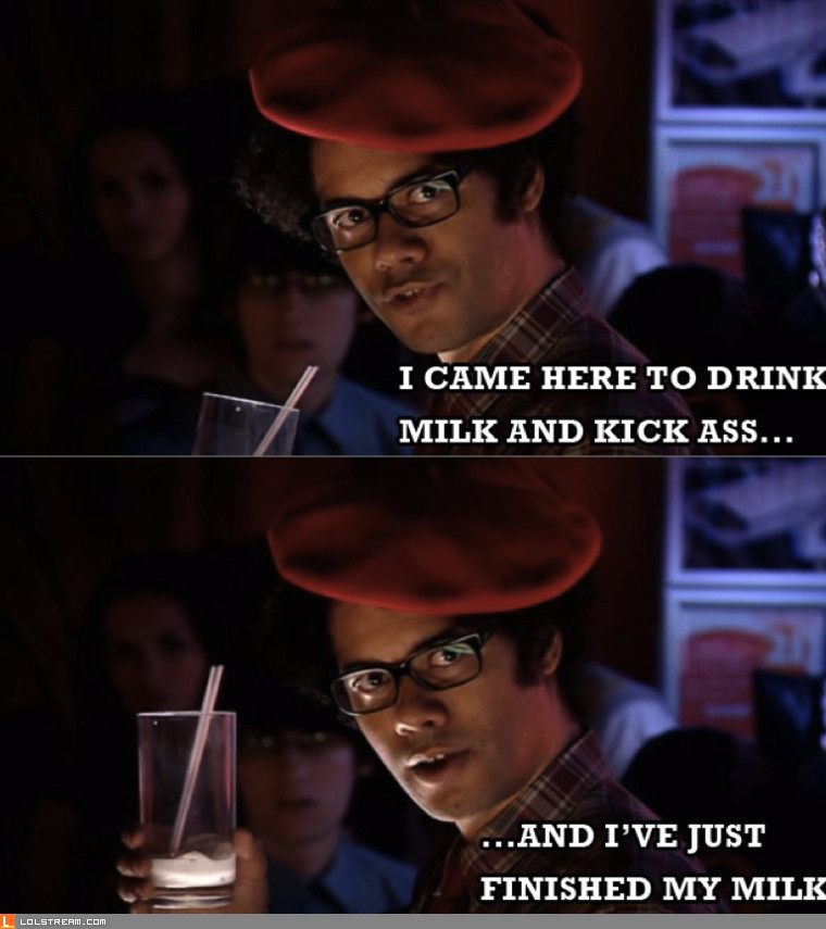 I came here to drink milk...