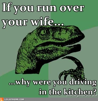 If you run over your wife...