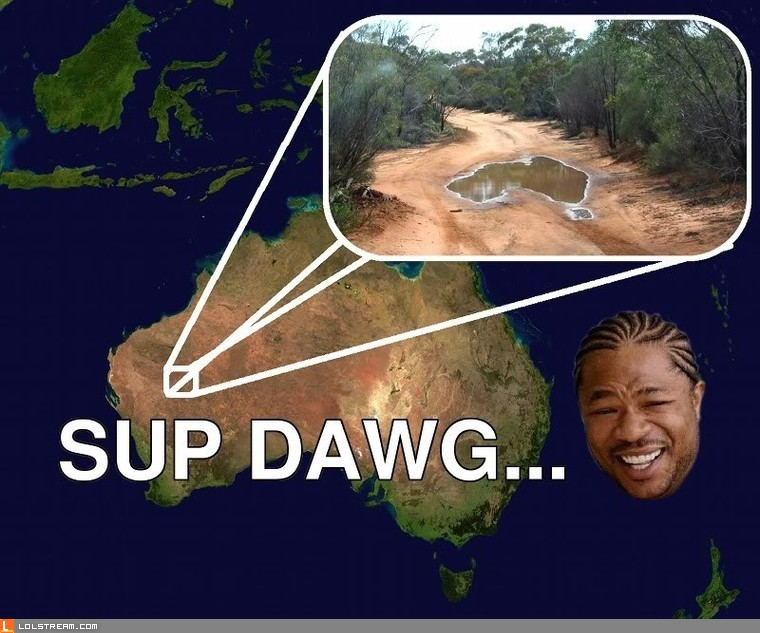 S'up Dawg...