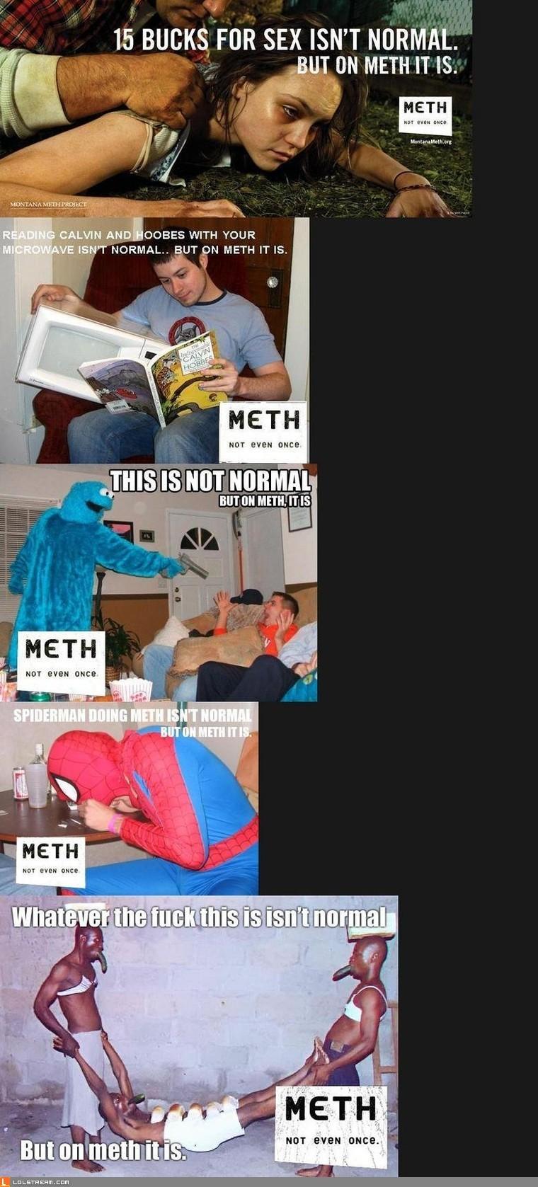 It's normal on meth