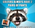 Golfers always have 2 pairs of pants