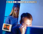 I told him I wanted a divorce...