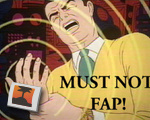 MUST NOT FAP!